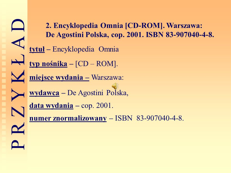 2. Encyklopedia Omnia [CD-ROM]. Warszawa: De Agostini Polska, cop. 2001. ISBN 83-907040-4-8.